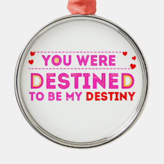 VALENTINES DAY YOU ARE MY DESTINY METAL ORNAMENT