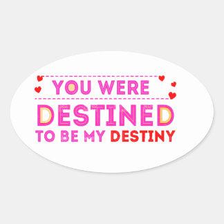 VALENTINES DAY YOU ARE MY DESTINY OVAL STICKER