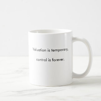 Valuation is temporary, control is forever. coffee mug