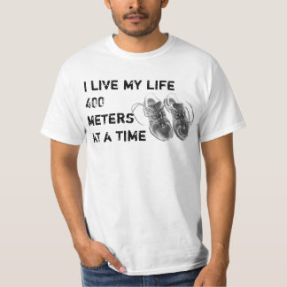 Value T - I live my life 400 meters at a time T-Shirt