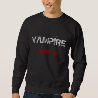 Vampire. It's what I am. Sweatshirt