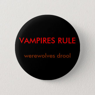 VAMPIRES RULE, werewolves drool 2 Inch Round Button