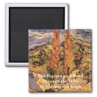Van Gogh Two Poplars on a Road Through the Hills Square Magnet