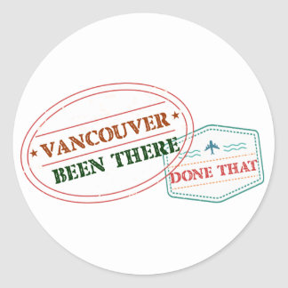 Vancouver Been there done that Classic Round Sticker