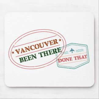 Vancouver Been there done that Mouse Pad