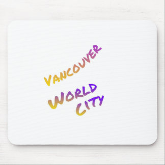 Vancouver world city, colorful text art mouse pad