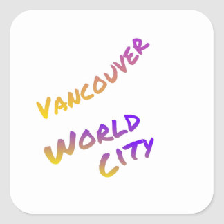 Vancouver world city, colorful text art square sticker