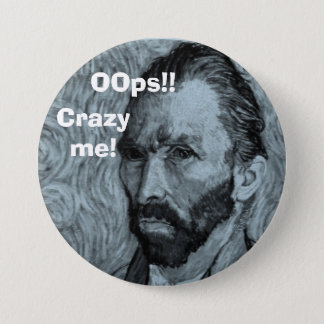 VanGogh OOps!!, Crazy me! 3 Inch Round Button