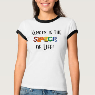 Variety is the Spice of Life! T-Shirt