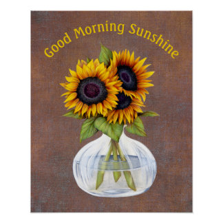 Vase of Sunflowers Good Morning Sunshine Poster