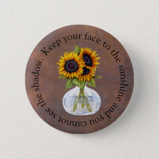 Vase of Sunflowers Keep Your Face to the Sunshine 2 Inch Round Button