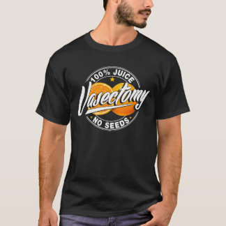 Vasectomy 100% Juice No Seeds T-Shirt