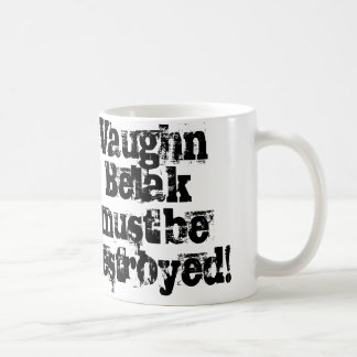 Vaughn Belak must be destroyed mug