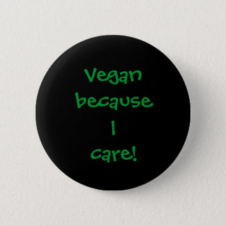 Vegan because I care! 2 Inch Round Button