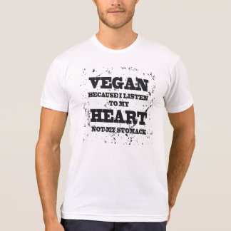 Vegan because I listen to my heart, not my stomack T-Shirt
