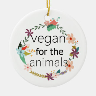Vegan for the animals floral design ceramic ornament