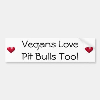 Vegans Love Pit Bulls Too! Bumper Sticker