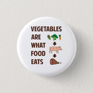 Vegetables Are What Food Eats 1 Inch Round Button