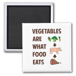Vegetables Are What Food Eats Magnet