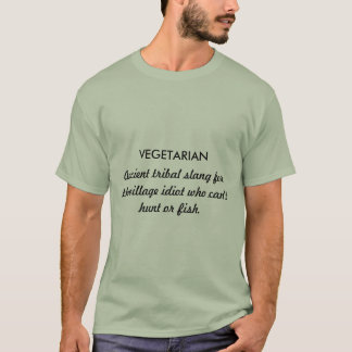 VEGETARIAN, Ancient tribal slang for the villag... T-Shirt