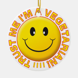 Vegetarian Trust Me Smile Ceramic Ornament