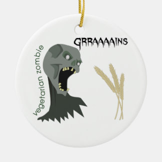 Vegetarian Zombie wants Graaaains! Ceramic Ornament