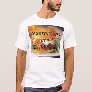 Vegetarians are WEIRDOS!!! T-Shirt