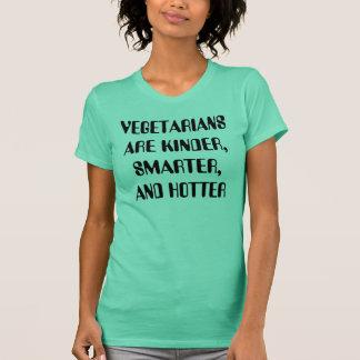 VEGETARIANSARE KINDER, SMARTER,AND HOTTER T-Shirt