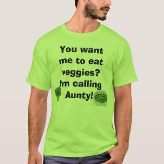 veggies? I'm calling Aunty T-Shirt