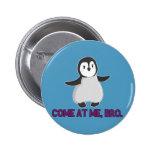 Venez à moi, bouton de pingouin de Bro Pin's