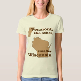Vermont: the other, smaller Wisconsin T-Shirt
