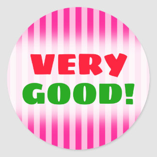 """VERY GOOD!"" + Light Pink & Deep Pink Stripes Classic Round Sticker"
