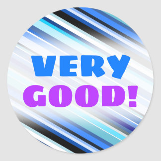 """VERY GOOD!"" + Various Shades of Blue Stripes Classic Round Sticker"