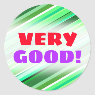 """""""VERY GOOD!"""" + Various Shades of Green Stripes Classic Round Sticker"""