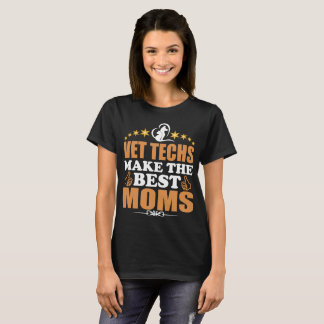 Vet Techs Make The Best Moms T-Shirt