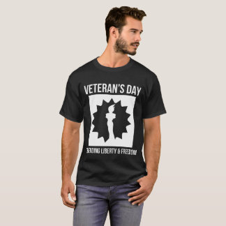 Veterans Day Defending Liberty and Freedom T Shirt