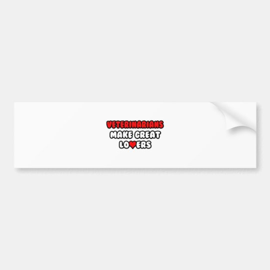 Veterinarians Make Great Lovers Bumper Sticker