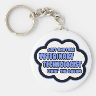 Veterinary Technologist .. Livin' The Dream Keychain