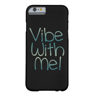 Vibe With Me! Barely There iPhone 6 Case