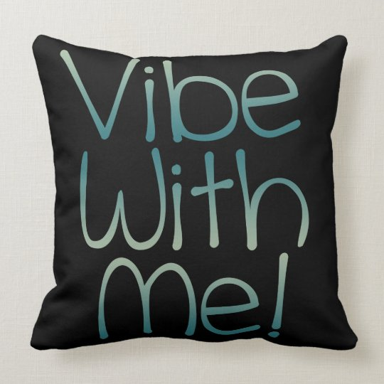 Vibe With Me! Throw Pillow