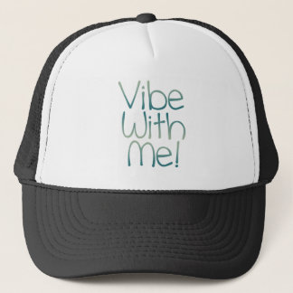 Vibe With Me! Trucker Hat