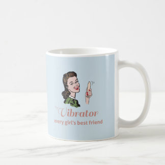 Vibrator - every girl's best friend. coffee mug