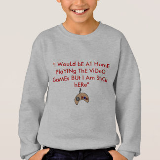 Video-Game-Controller-2, ''I WouLd bE AT HomE P... Sweatshirt