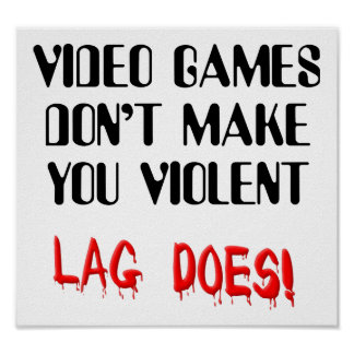 Video Game Lag Time Violence Funny Sign Poster