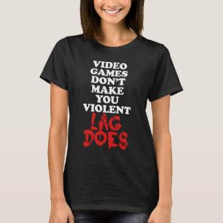Video Games Don't Make You Violent, Lag Does T-Shirt