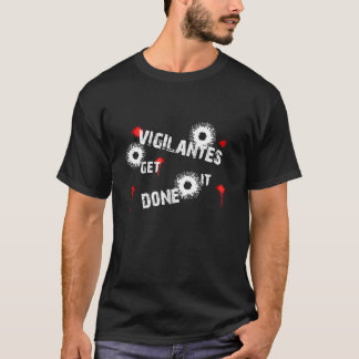 Vigilantes Get It Done T-Shirt