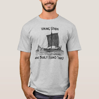 Viking Ships are Built Fjord Tough T-Shirt