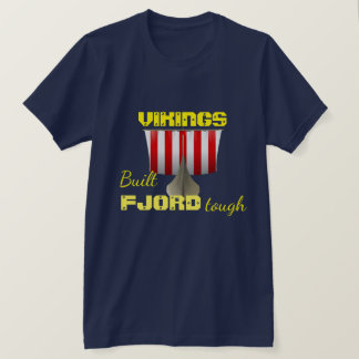 """Vikings. Built Fjord Tough"" with viking ship T-Shirt"