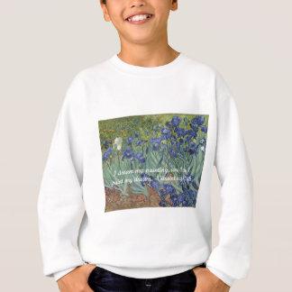 Vincent van Gogh Irises & Dream Quote Sweatshirt