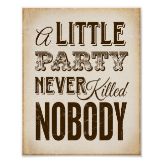 Vintage A LITTLE PARTY NEVER KILLED NOBODY Sign